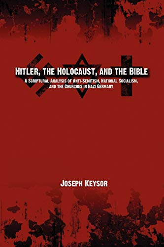 9780982277652: Hitler, the Holocaust, and the Bible: A Scriptural Analysis of Anti-Semitism, National Socialism, and the Churches in Nazi Germany