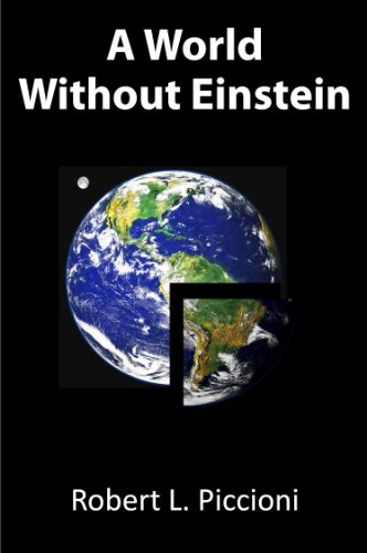 A World Without Einstein: Ph.D., Robert L. Piccioni