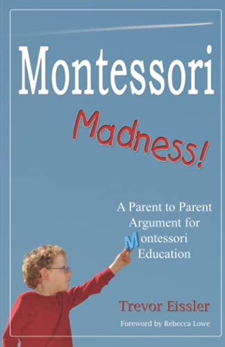9780982283301: Montessori Madness! A Parent to Parent Argument for Montessori Education