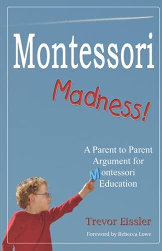 9780982283301: Montessori Madness! - A Parent to Parent Argument for Montessori Education