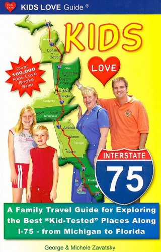 9780982288009: Kids Love I-75: A Family Travel Guide for Exploring the Best Kid-tested Places Along I-75 - from Michigan to Florida (Kids Love Guide I-75)