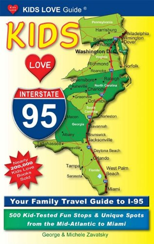 Kids Love I-95: Your Family Travel Guide to I-95: 500 Kid-Tested Fun Stops & Unique Spots from ...