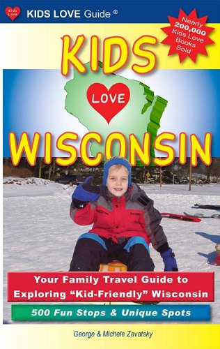 """9780982288030: Kids Love Wisconsin: Your Family Travel Guide to Exploring """"Kid-Friendly"""" Wisconsin - 500 Fun Stops & Unique Spots"""