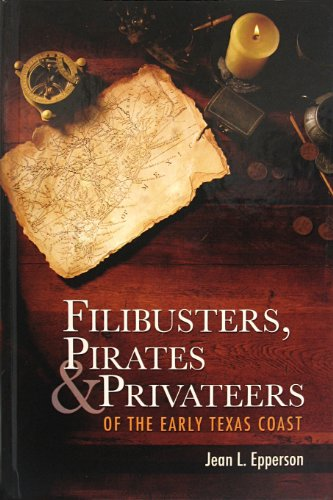 9780982289945: Filibusters, Pirates & Privateers of the Early Texas Coast