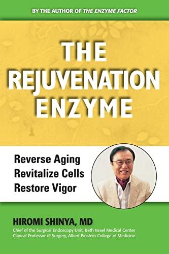 The Rejuvenation Enzyme: Reverse Ageing, Revitalize Cells, Restore Vigor: Hiromi Shinya