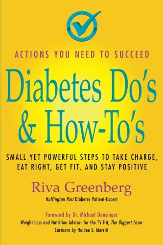 9780982290613: Diabetes Do's & How-To's: Small yet powerful steps to take charge, eat right, get fit and stay positive