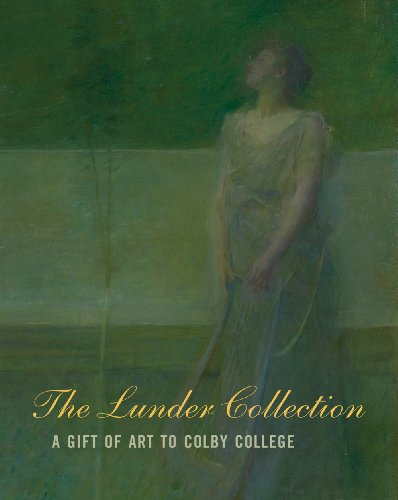 The Lunder Collection: A Gift of Art to Colby College: Lunder, Paula