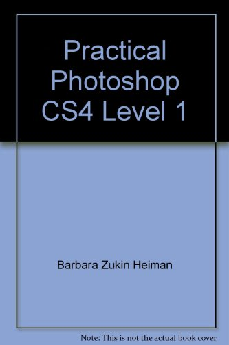 Practical Photoshop CS4 Level 1: Heiman, Barbara Zukin; Laird, Donald; Haverinen, Corrine; Green, ...