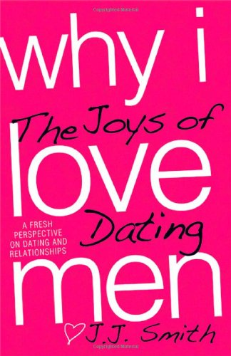 9780982301807: Why I Love Men: The Joys of Dating