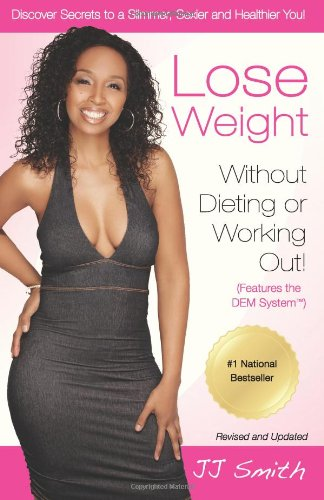 9780982301876: Lose Weight Without Dieting or Working Out: Discover Secrets to a Slimmer, Sexier and Healthier You