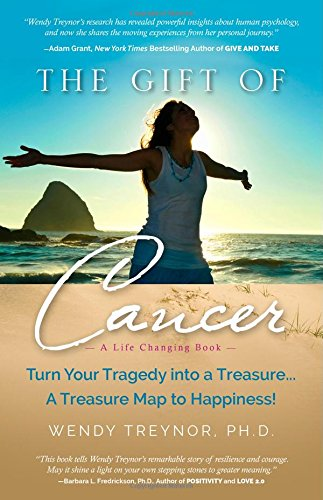 9780982302842: The Gift of Cancer: Turn Your Tragedy into a Treasure... A Treasure Map to Happiness!