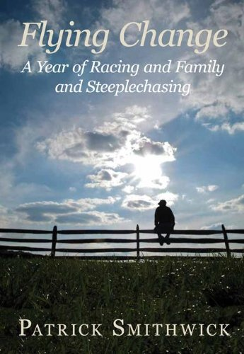 9780982304945: Flying Change: A Year of Racing and Family and Steeplechasing