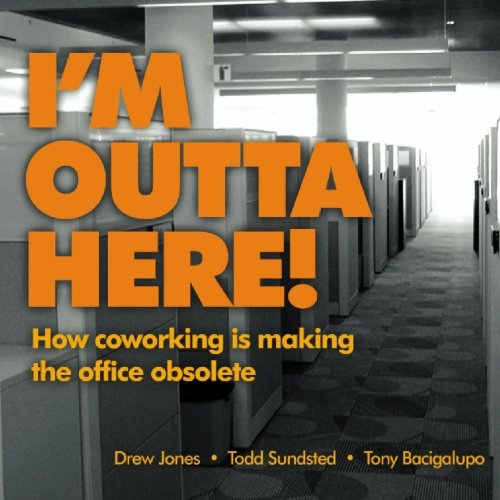 9780982306703: I'm Outta Here: how co-working is making the office obsolete