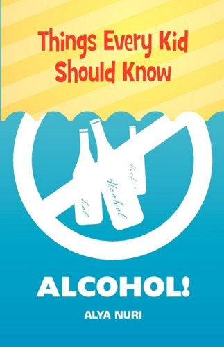 9780982312568: Things Every Kid Should Know: ALCOHOL!