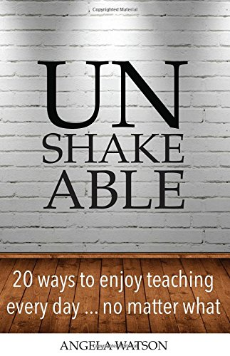 9780982312735: Unshakeable: 20 Ways to Enjoy Teaching Every Day...no Matter What