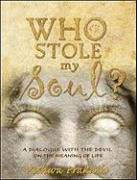 9780982314050: Who Stole My Soul?: A Dialogue with the Devil on the Meaning of Life