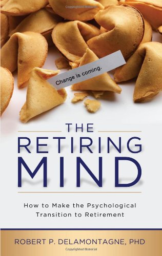 9780982314098: The Retiring Mind: How to Make the Psychological Transition to Retirement