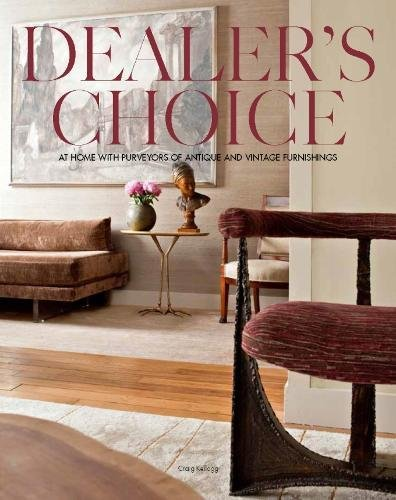 9780982319062: Dealer's Choice: At Home With Purveyors of Antique and Vintage Furnishings
