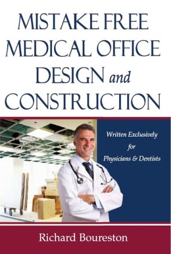 9780982319512: Mistake Free Medical Office Design and Construction:Written Exclusively for Physicians & Dentists