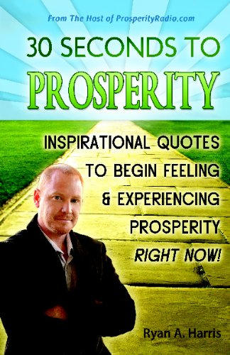 9780982320402: 30 Seconds to Prosperity: Inspirational Quotes to Begin Feeling and Experiencing Prosperity Right Now!