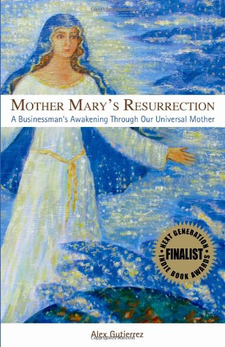 Mother Mary's Resurrection - A Businessman's Awakening Through Our Universal Mother: ...