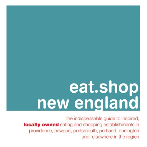 eat.shop new england: The Indispensable Guide to Inspired, Locally Owned Eating and Shopping ...