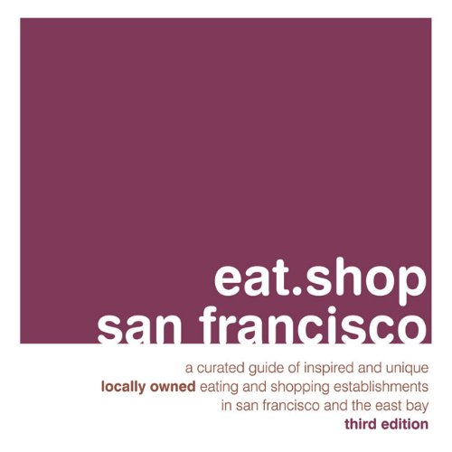 9780982325483: eat.shop san francisco: A Curated Guide of Inspired and Unique Locally Owned Eating and Shopping Establishments in San Francisco and the Easy Bay (eat.shop guides)