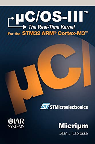 9780982337530: uC/OS-III, The Real-Time Kernel, or a High Performance, Scalable, ROMable, Preemptive, Multitasking Kernel for Microprocessors, Microcontrollers & DSPs (Board NOT Included)