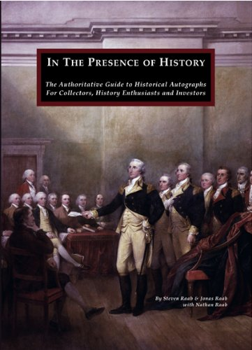 9780982338902: In the Presence of History: The Authoritative Guide to Historical Autographs for Collectors, History Enthusiasts and Investors