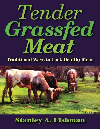 9780982342909: Tender Grassfed Meat: Traditional Ways to Cook Healthy Meat