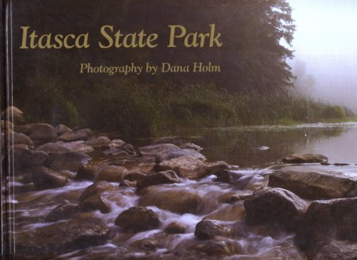 9780982352601: Itasca State Park: Photography by Dana Holm