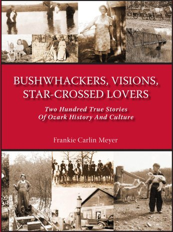 9780982354308: Bushwhackers, Visions, Star-Crossed Lovers; Two Hundred True Stories of Ozark History and Culture