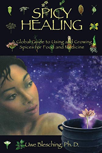Spicy Healing: A Global Guide To Growing And Using Spices For Food And Medicine (Paperback) - Uwe Blesching