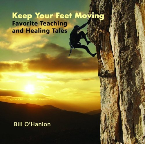 Keep Your Feet Moving: Favorite Teaching and Healing Tales (Compact Disc): Bill O'Hanlon
