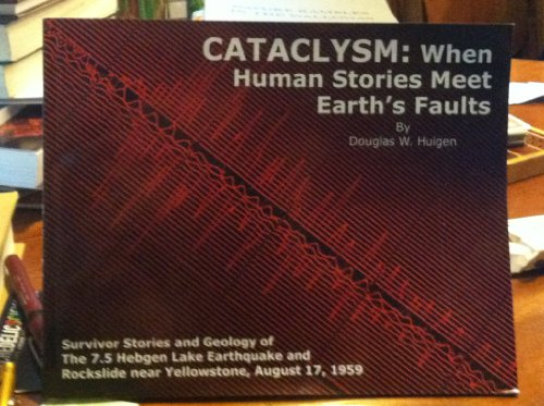 Cataclysm: When Human Stories Meet Earth's Faults -- INSCRIBED by author -- The 7.5 Hebgen ...