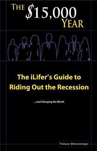 15,000 Year: The iLifer's Guide to Riding Out The Recession: Olorunnipa, Toluse