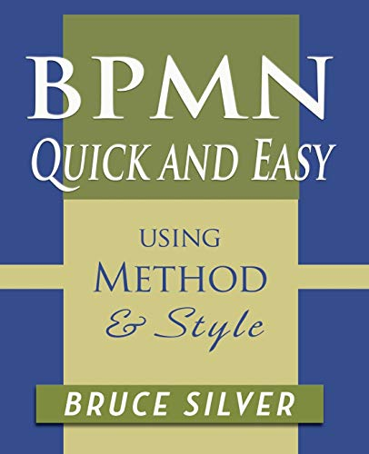 9780982368169: BPMN Quick and Easy Using Method and Style: Process Mapping Guidelines and Examples Using the Business Process Modeling Standard