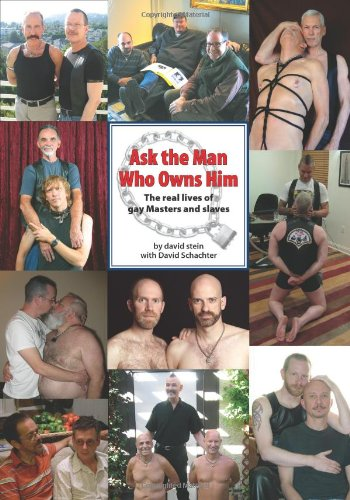 9780982369319: Ask the Man Who Owns Him: The real lives of gay Masters and slaves