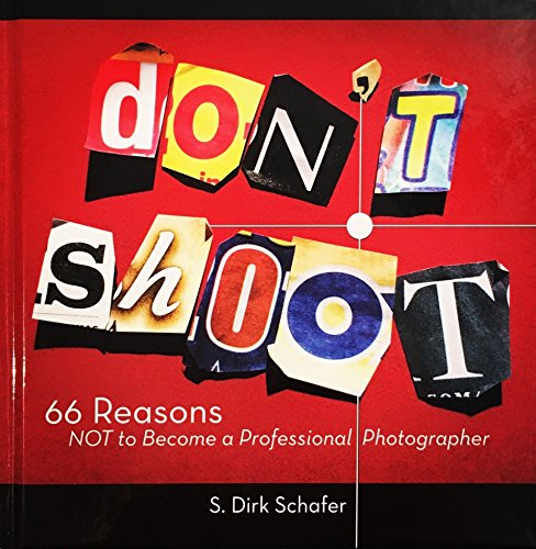 9780982370742: Don't Shoot - 66 Reasons NOT to Become a Professional Photographer