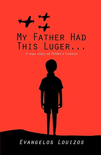9780982373439: My Father had this Luger... A true story of Hitler's Greece: A true story of Hitler's Greece