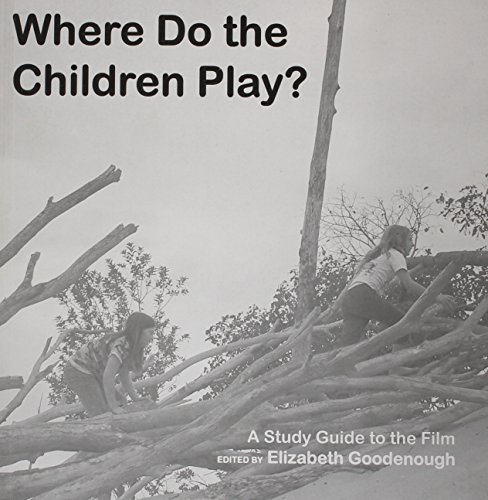 Where Do The Children Play?: A Study Guide to the Film: Goodenough, Elizabeth N.