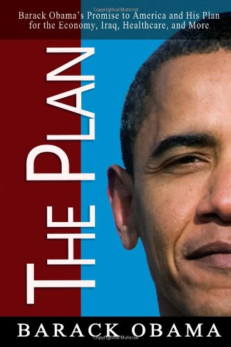 9780982375648: The Plan: Barack Obama's Promise to America and His Plan for the Economy, Iraq, Healthcare, and More