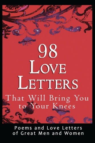 9780982375662: 98 Love Letters That Will Bring You to Your Knees: Poems and Love Letters of Great Men and Women