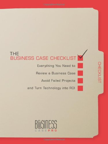 9780982376195: The Business Case Checklist: Everything You Need to Review a Business Case, Avoid Failed Projects, and Turn Technology into ROI