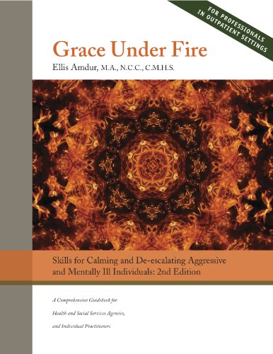 9780982376225: Grace Under Fire: Skills to Calm and De-escalate Aggressive & Mentally Ill Individuals (For Those in Social Services or Helping Professions)