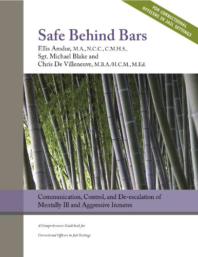 9780982376294: Safe Behind Bars: Communication, Control, and De-escalation of Mentally Ill & Aggressive Inmates - A Comprehensive Guidebook for Correctional Offices in Jail Settings