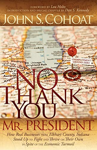 9780982379356: No Thank You, Mr. President: How Real Businesses From Elkhart County, Indiana Stood Up to Fight and Thrive on Their Own in Spite of the Economic Turmoil