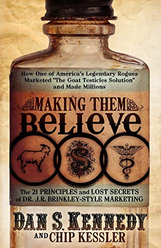 9780982379387: Making Them Believe: How One of America's Legendary Rogues Marketed ''The Goat Testicles Solution'' and Made Millions