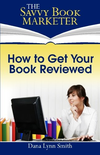 How to Get Your Book Reviewed: Sell More Books with Reviews, Testimonials and Endorsements: Dana ...