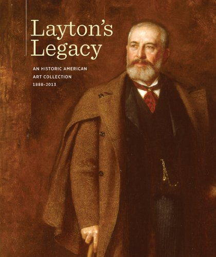 Layton's Legacy: A Historic American Art Collection, 1888-2013.: Eastberg, John C; Vogel, Eric...